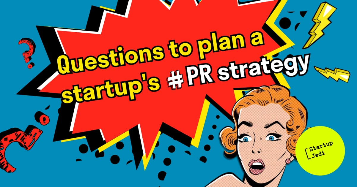 What questions should a startup answer to plan PR strategy