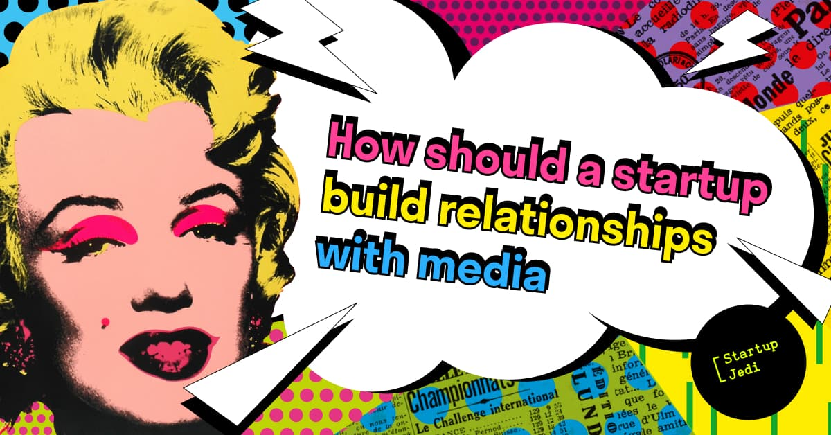 How a startup can build relationships with the media to get the maximum effect with minimum budget