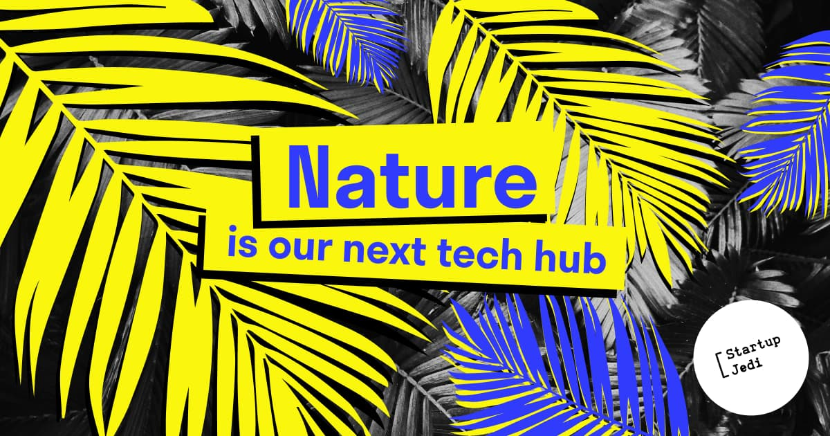 Nature is our next tech hub