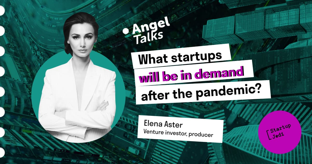Angel Talks. Elena Aster. What startups will be in demand after the pandemic?