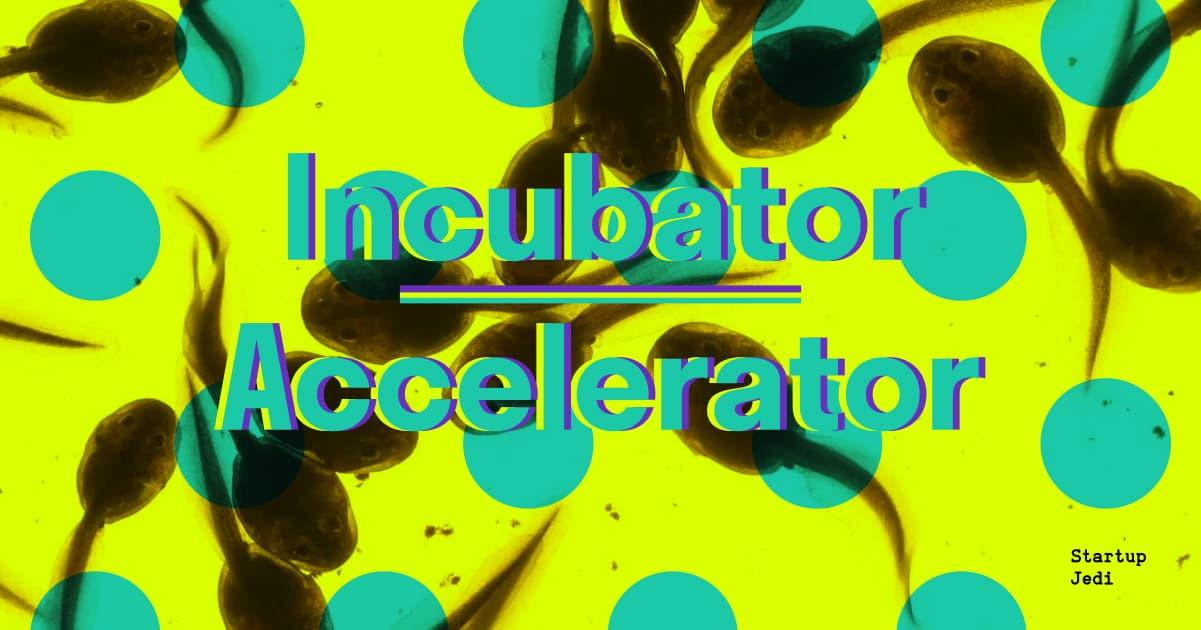 Accelerators Incubators