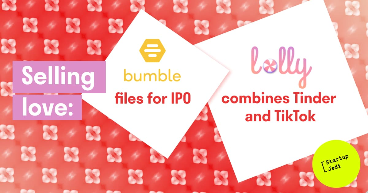 How to sell love profitably: Bumble goes public, Lolly raises investments