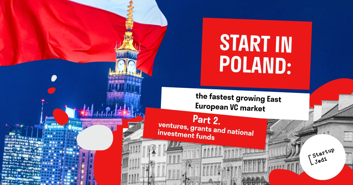 START IN POLAND. Part 2: ventures, grants and national investment funds
