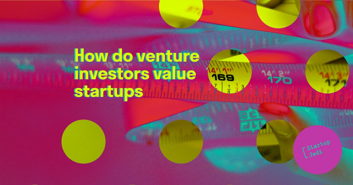 Venture investors value startups
